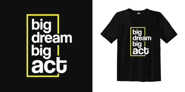 Grande sogno, grande atto. design della maglietta citazioni motivazionali