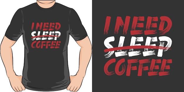 Ho bisogno di caffè. design unico e alla moda della maglietta