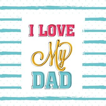 I love my dad design di testo su sfondo a righe punteggiato, biglietto di auguri creativo per la celebrazione del felice padre giorno.