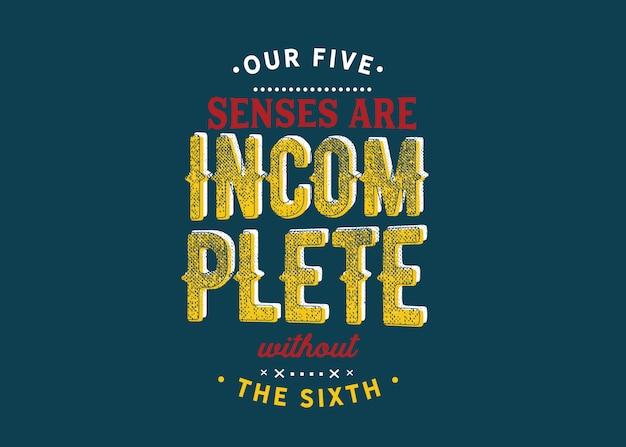 I nostri cinque sensi sono incompleti senza il sesto