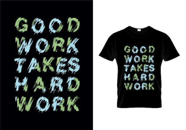 Il buon lavoro prende il vettore di progettazione della maglietta di tipografia del duro lavoro