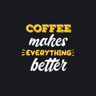 Il caffè rende tutto migliore tipografia