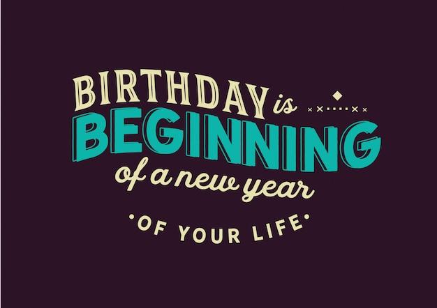 Il compleanno è l'inizio di un nuovo anno della tua vita. lettering