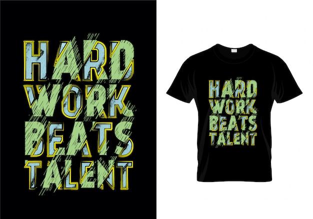 Il duro lavoro batte il vettore di progettazione della maglietta di tipografia di talento