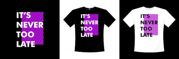 Il suo design t-shirt tipografia mai troppo tardi