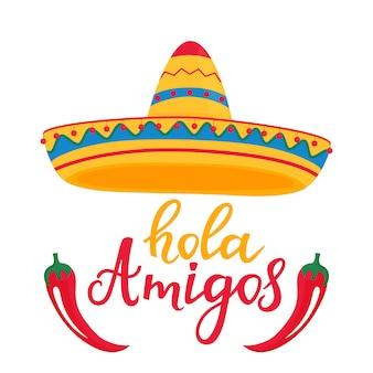 Iscrizione disegnata a mano di hola amigos con sombrero messicano e peperoncino di cayenna rosso