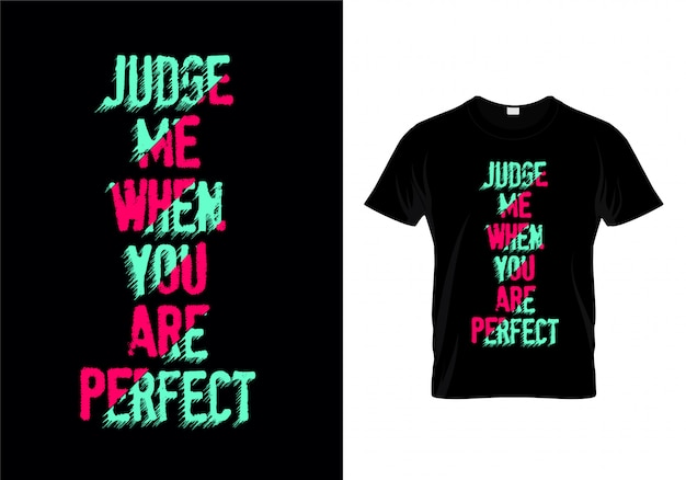 Judge me when you are perfect tipografia t shirt