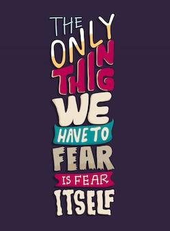 L'unica cosa che dobbiamo temere è la paura stessa