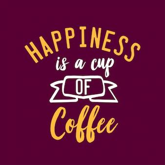 La felicità è una citazione di lettere di una tazza di caffè