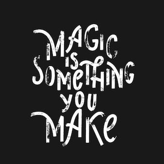 La magia è qualcosa che fai