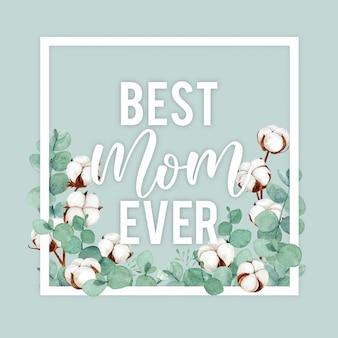 La migliore mamma di sempre, design della cartolina d'auguri per la festa della mamma con fiori in cotone incorniciato ed eucalipto