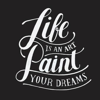 La vita è una pittura artistica la tua illustrazione di progettazione di sogni tipografia