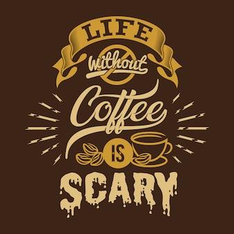 La vita senza caffè è spaventosa