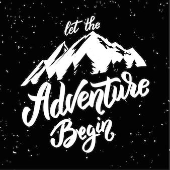 Lascia che l'avventura abbia inizio. frase disegnata a mano dell'iscrizione con l'illustrazione della montagna sul fondo di lerciume. elemento per poster, carta, maglietta. illustrazione