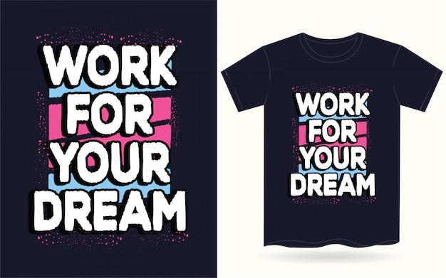 Lavora per la tipografia dei tuoi sogni per la maglietta
