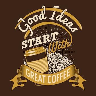 Le buone idee iniziano con un ottimo caffè