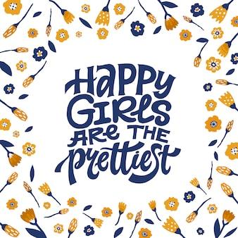 Le ragazze felici sono la più bella citazione femminile con decorazioni floreali.