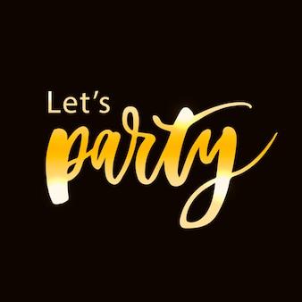 Let's party lettering calligrafia testo frase gold