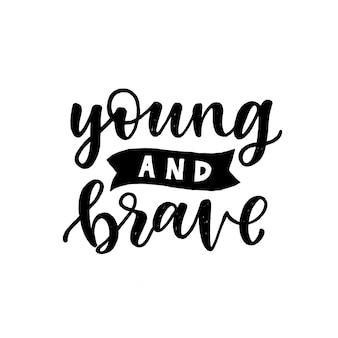 Lettering citazione ispiratrice. giovane e coraggioso. isolato
