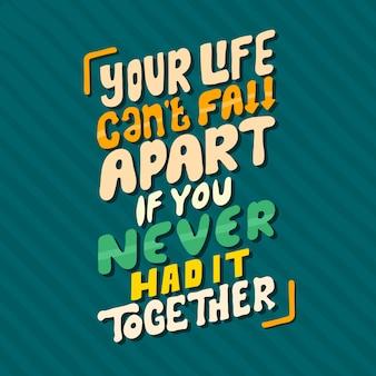 Lettering disegnato a mano la tua vita non può andare in pezzi se non l'hai mai vissuta insieme