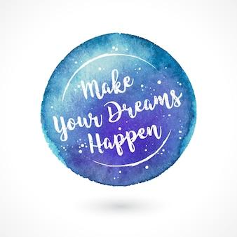 Macchia fatta a mano di vettore dell'acquerello con citazione. fai avverare i tuoi sogni. motivazione creativa ispiratrice