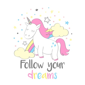 Magico unicorno carino in stile cartone animato con scritte a mano: segui i tuoi sogni