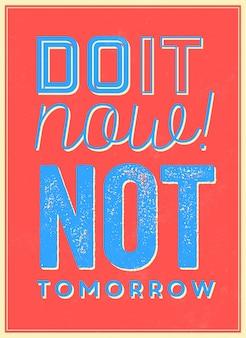 Motivational quote fallo ora non domani