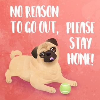 Nessun motivo per uscire, per favore, resta a casa! - divertente slogan ispiratore con illustrazione di cane carlino carino.