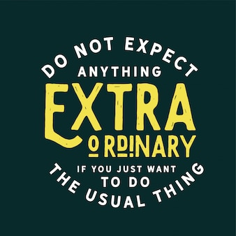 Non aspettarti nulla di straordinario se vuoi semplicemente fare la solita cosa