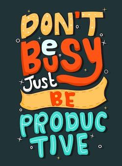 Non essere occupato, sii produttivo. tipografia di citazione.