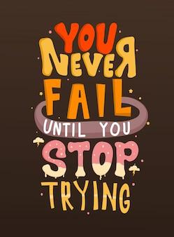 Non fallisci mai fino a quando non smetti di provare. citazioni motivazionali. lettering preventivo.