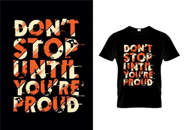 Non fermarti fino a quando non sarai orgoglioso di t shirt design tipografico