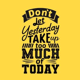 Non lasciare che ieri ne prenda troppo oggi