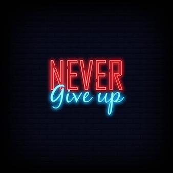 Non mollare mai l'insegna di testo al neon. poster di banner di luce.