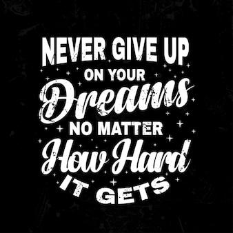 Non mollare mai sui tuoi sogni inspirational quotes lettering