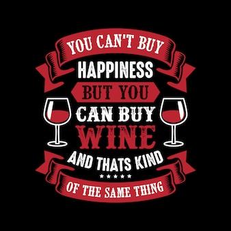 Non puoi comprare la felicità ma puoi comprare del vino