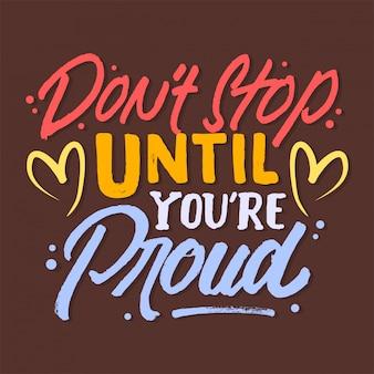 Non smettere fino a quando non sei orgoglioso lettering citazione motivazionale
