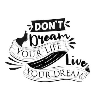 Non sognare la tua vita, vivi il tuo sogno