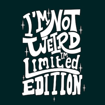 Non sono strano, sono edizione limitata. citazione tipografia lettering per design t-shirt. citazione divertente