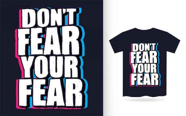 Non temere la tua paura tipografia disegnata a mano per maglietta