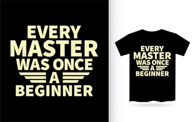 Ogni maestro una volta era un disegno di lettere per principianti per la maglietta