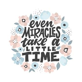 Persino i miracoli richiedono un po 'di tempo - illustrazione disegnata a mano. citazione ispiratrice fatta nel vettore. slogan motivazionale