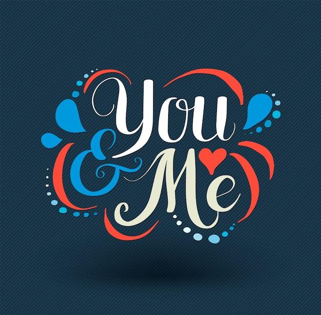 Poster di tipografia disegnati a mano te e me.