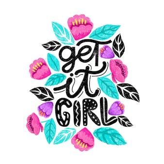Prendi la ragazza, lettering con fiori intorno.