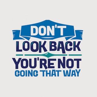 Preventivo ispiratore e motivazione. non guardare indietro, non stai andando in quel modo