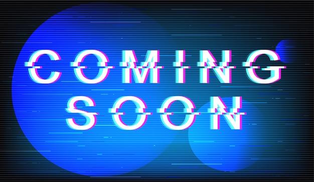 Prossimamente frase glitch. tipografia di stile futuristico retrò su sfondo blu elettrico. testo alla moda con effetto schermo tv distorto. design del banner di rilascio del film con citazione