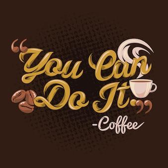 Puoi farlo citazioni di caffè