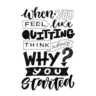 Quando hai voglia di smettere, pensa al motivo per cui hai iniziato. citazione motivazionale, lettering vettoriale ispiratore.