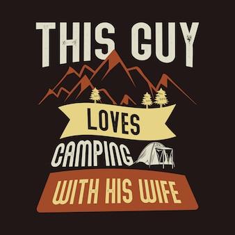Questo ragazzo ama il campeggio con sua moglie. citazione del campo e dire