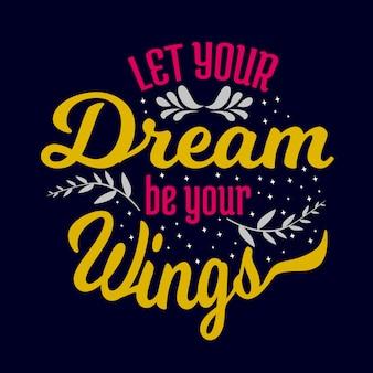 Quota lettering tipografico motivazionale: lascia che il tuo sogno sia il tuo ali